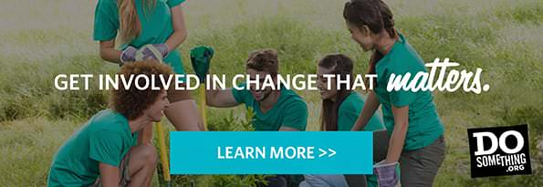 Get Involved In Change That Matters. Learn More. DoSomething.org